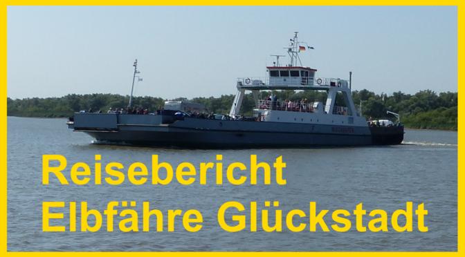 Reisebericht Elbfaehre Wischafen Glueckstadt