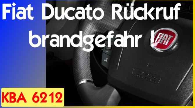Rückruf Fiat Ducato Motorbrandgefahr